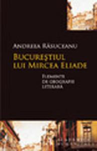 Bucurestiul lui Mircea Eliade